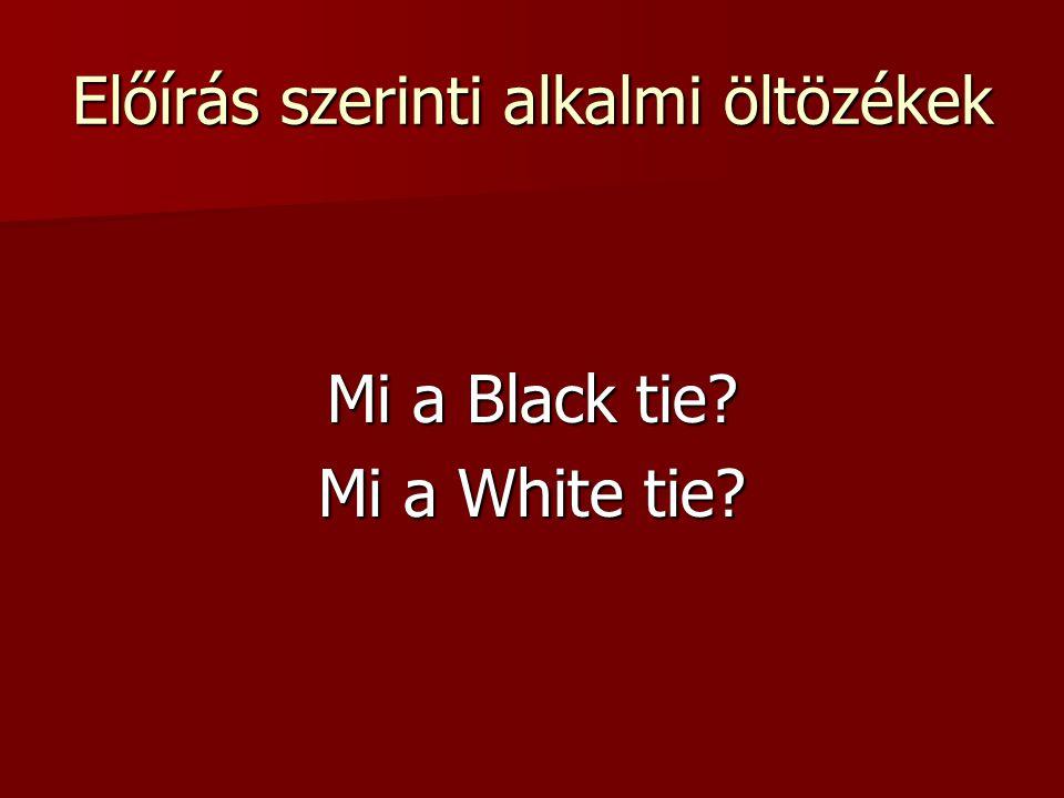 Előírás szerinti alkalmi öltözékek Mi a Black tie? Mi a White tie?