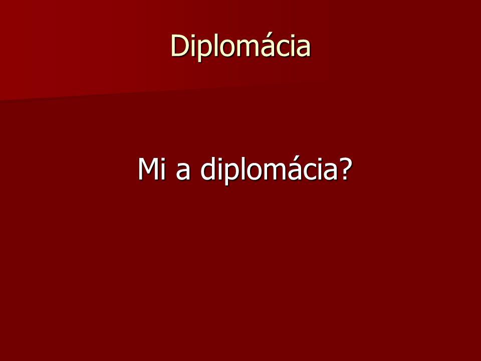 """Diplomácia 1.""""Az államok közötti politikai ügyek intézése, ill."""