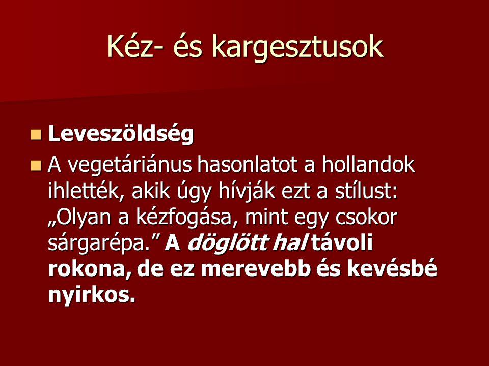 """Kéz- és kargesztusok Leveszöldség Leveszöldség A vegetáriánus hasonlatot a hollandok ihlették, akik úgy hívják ezt a stílust: """"Olyan a kézfogása, mint"""