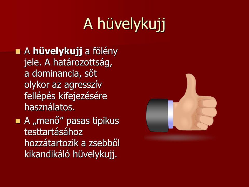 A hüvelykujj A hüvelykujj a fölény jele. A határozottság, a dominancia, sőt olykor az agresszív fellépés kifejezésére használatos. A hüvelykujj a fölé