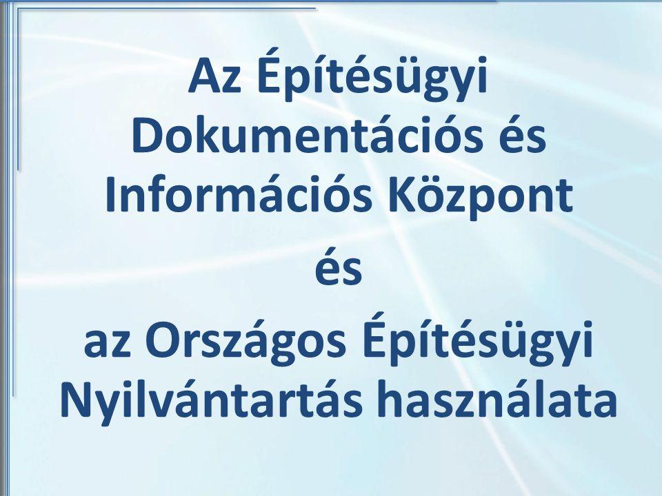 Az Építésügyi Dokumentációs és Információs Központ és az Országos Építésügyi Nyilvántartás használata