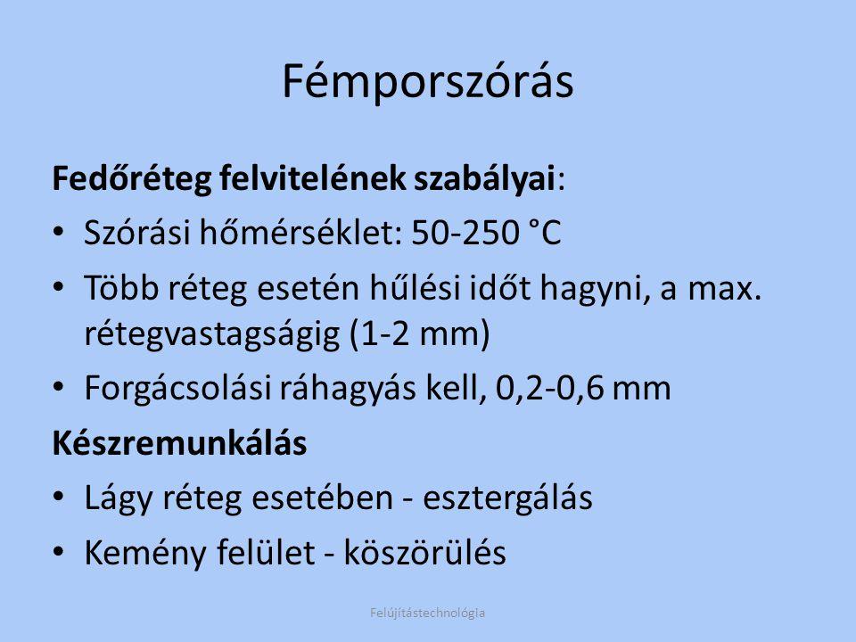 Fémporszórás Fedőréteg felvitelének szabályai: Szórási hőmérséklet: 50-250 °C Több réteg esetén hűlési időt hagyni, a max. rétegvastagságig (1-2 mm) F