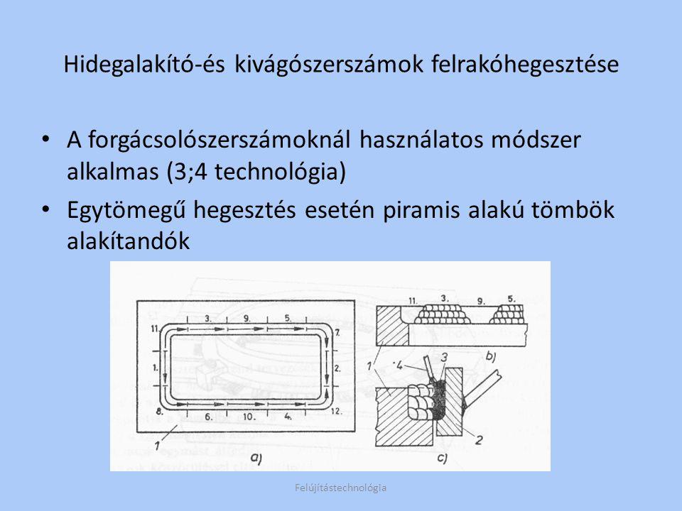 Nagytömegű szerszám: Felújítástechnológia Hidegalakító-és kivágószerszámok felrakóhegesztése