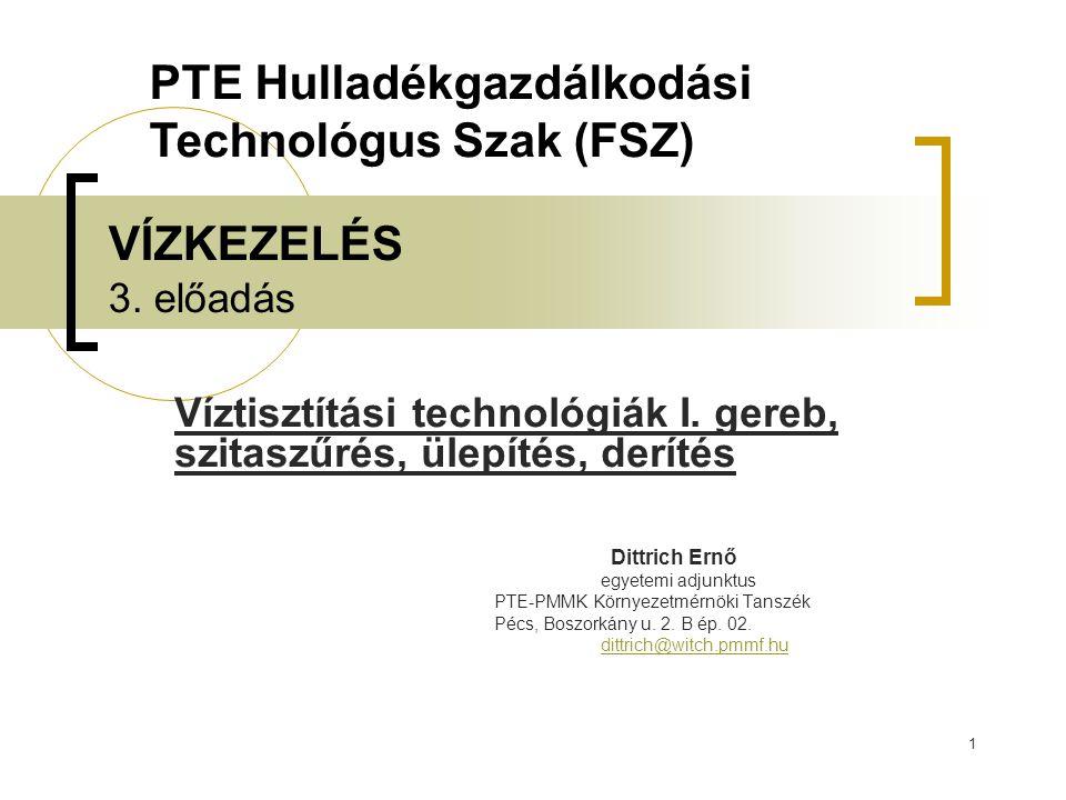 1 VÍZKEZELÉS 3. előadás Víztisztítási technológiák I. gereb, szitaszűrés, ülepítés, derítés Dittrich Ernő egyetemi adjunktus PTE-PMMK Környezetmérnöki