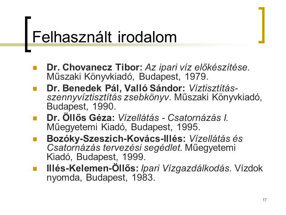17 Felhasznált irodalom Dr. Chovanecz Tibor: Az ipari víz előkészítése. Műszaki Könyvkiadó, Budapest, 1979. Dr. Benedek Pál, Valló Sándor: Víztisztítá