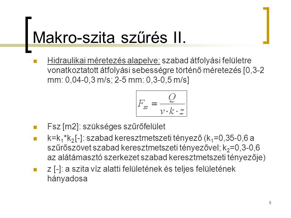 6 Makro-szita szűrés II. Hidraulikai méretezés alapelve: szabad átfolyási felületre vonatkoztatott átfolyási sebességre történő méretezés [0,3-2 mm: 0