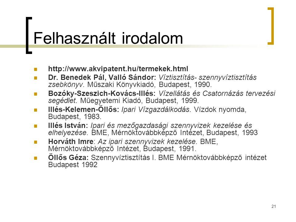 21 Felhasznált irodalom http://www.akvipatent.hu/termekek.html Dr. Benedek Pál, Valló Sándor: Víztisztítás- szennyvíztisztítás zsebkönyv. Műszaki Köny