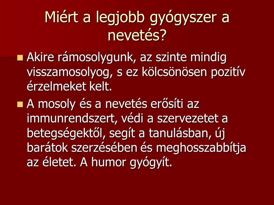 Miért a legjobb gyógyszer a nevetés? Akire rámosolygunk, az szinte mindig visszamosolyog, s ez kölcsönösen pozitív érzelmeket kelt. Akire rámosolygunk