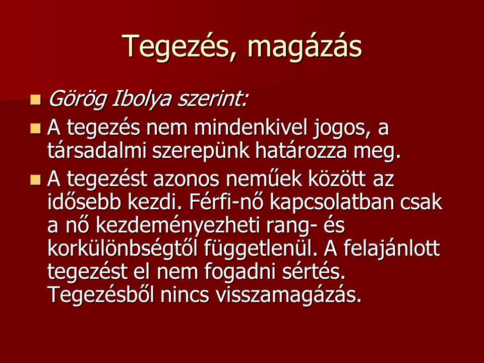 Tegezés, magázás Görög Ibolya szerint: Görög Ibolya szerint: A tegezés nem mindenkivel jogos, a társadalmi szerepünk határozza meg. A tegezés nem mind