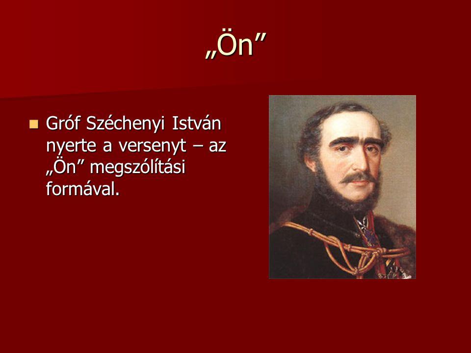 """""""Ön Gróf Széchenyi István nyerte a versenyt – az """"Ön megszólítási formával."""