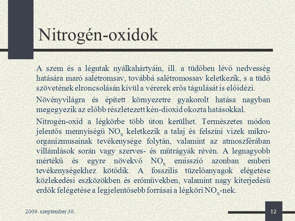 2009. szeptember 30.12 Nitrogén-oxidok A szem és a légutak nyálkahártyáin, ill. a tüdőben lévő nedvesség hatására maró salétromsav, továbbá salétromos