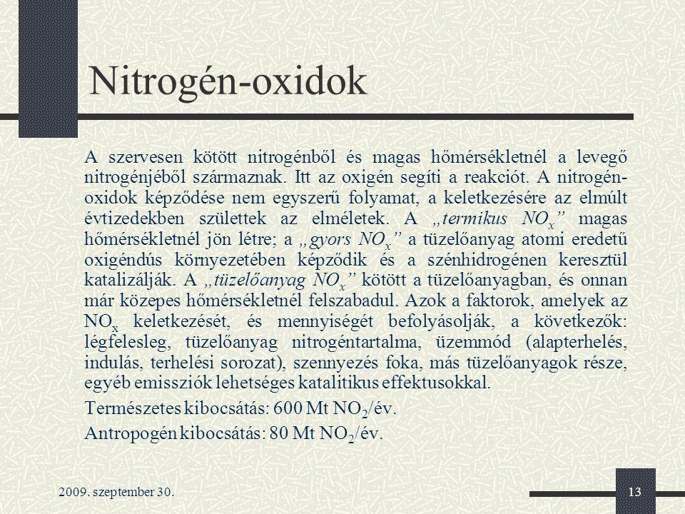 2009. szeptember 30.13 Nitrogén-oxidok A szervesen kötött nitrogénből és magas hőmérsékletnél a levegő nitrogénjéből származnak. Itt az oxigén segíti