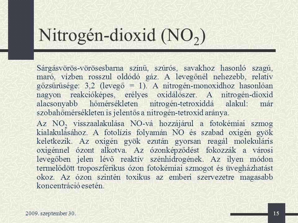 2009. szeptember 30.15 Nitrogén-dioxid (NO 2 ) Sárgásvörös-vörösesbarna színű, szúrós, savakhoz hasonló szagú, maró, vízben rosszul oldódó gáz. A leve