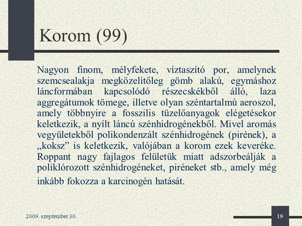 2009. szeptember 30.19 Korom (99) Nagyon finom, mélyfekete, víztaszító por, amelynek szemcsealakja megközelítőleg gömb alakú, egymáshoz láncformában k