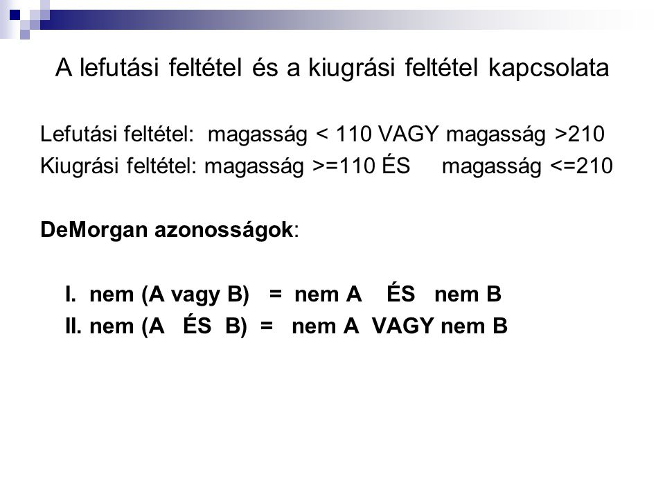 A lefutási feltétel és a kiugrási feltétel kapcsolata Lefutási feltétel: magasság 210 Kiugrási feltétel: magasság >=110 ÉS magasság <=210 DeMorgan azo