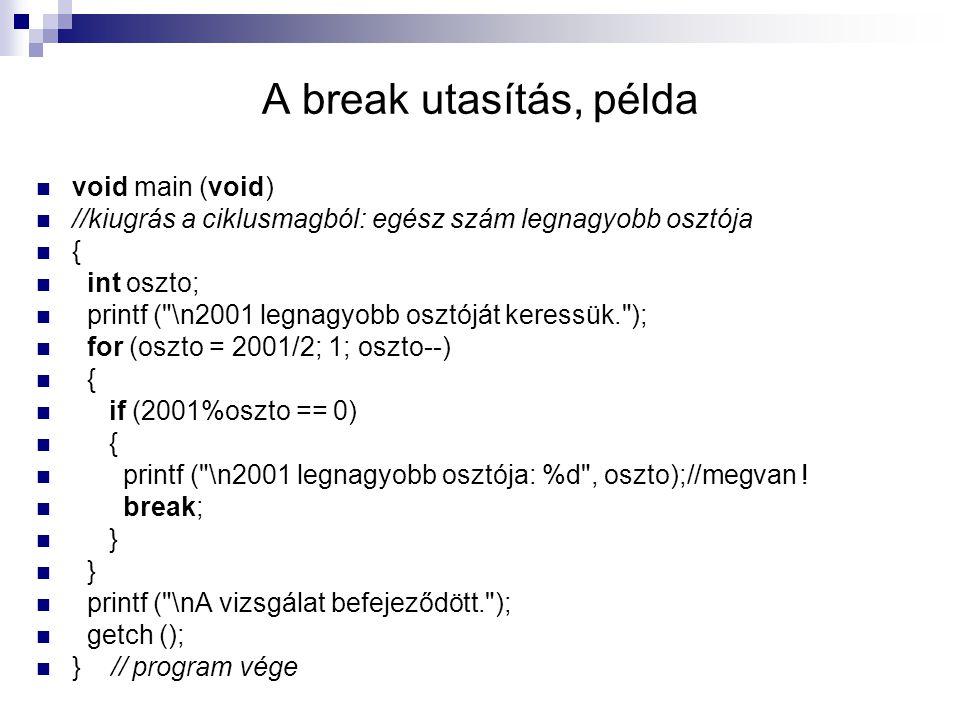 A break utasítás, példa void main (void) //kiugrás a ciklusmagból: egész szám legnagyobb osztója { int oszto; printf (