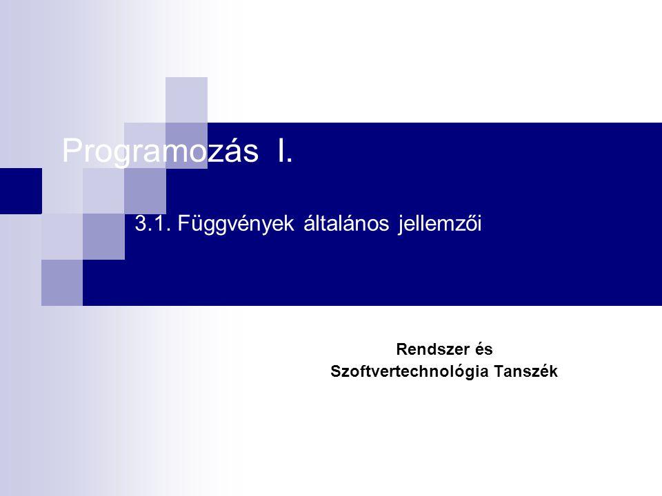 Programozás I. 3.1. Függvények általános jellemzői Rendszer és Szoftvertechnológia Tanszék