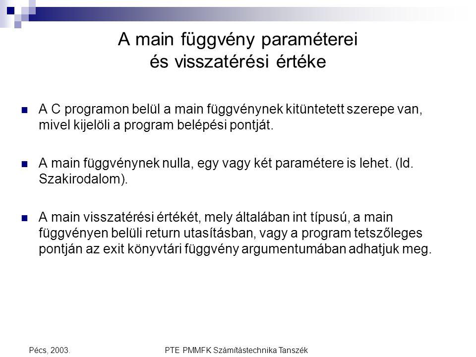 PTE PMMFK Számítástechnika TanszékPécs, 2003. A main függvény paraméterei és visszatérési értéke A C programon belül a main függvénynek kitüntetett sz