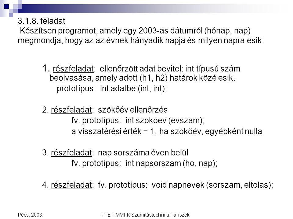 PTE PMMFK Számítástechnika TanszékPécs, 2003. 3.1.8. feladat Készítsen programot, amely egy 2003-as dátumról (hónap, nap) megmondja, hogy az az évnek