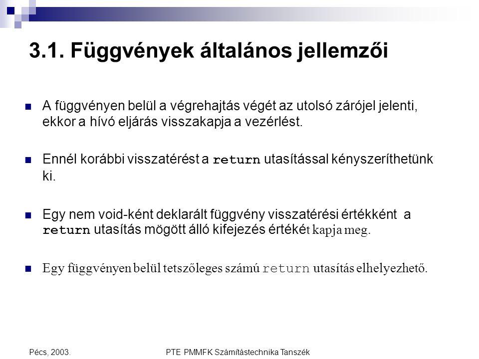PTE PMMFK Számítástechnika TanszékPécs, 2003. 3.1. Függvények általános jellemzői A függvényen belül a végrehajtás végét az utolsó zárójel jelenti, ek