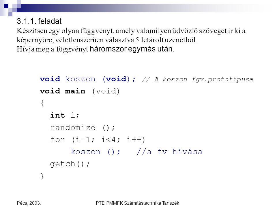 PTE PMMFK Számítástechnika TanszékPécs, 2003. 3.1.1. feladat Készítsen egy olyan függvényt, amely valamilyen üdvözlő szöveget ír ki a képernyőre, véle