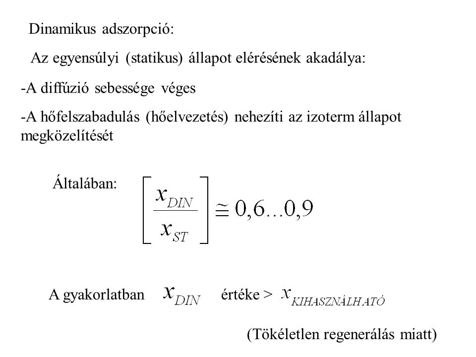 Dinamikus adszorpció: -A diffúzió sebessége véges -A hőfelszabadulás (hőelvezetés) nehezíti az izoterm állapot megközelítését Általában: A gyakorlatba
