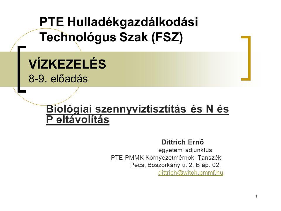 1 VÍZKEZELÉS 8-9. előadás Biológiai szennyvíztisztítás és N és P eltávolítás Dittrich Ernő egyetemi adjunktus PTE-PMMK Környezetmérnöki Tanszék Pécs,