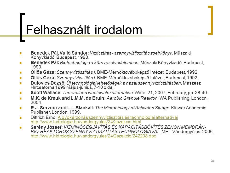 34 Felhasznált irodalom Benedek Pál, Valló Sándor: Víztisztítás- szennyvíztisztítás zsebkönyv. Műszaki Könyvkiadó, Budapest, 1990. Benedek Pál: Biotec