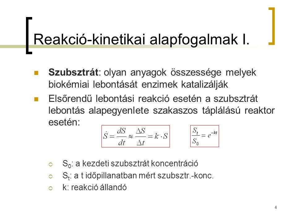 4 Reakció-kinetikai alapfogalmak I. Szubsztrát: olyan anyagok összessége melyek biokémiai lebontását enzimek katalizálják Elsőrendű lebontási reakció