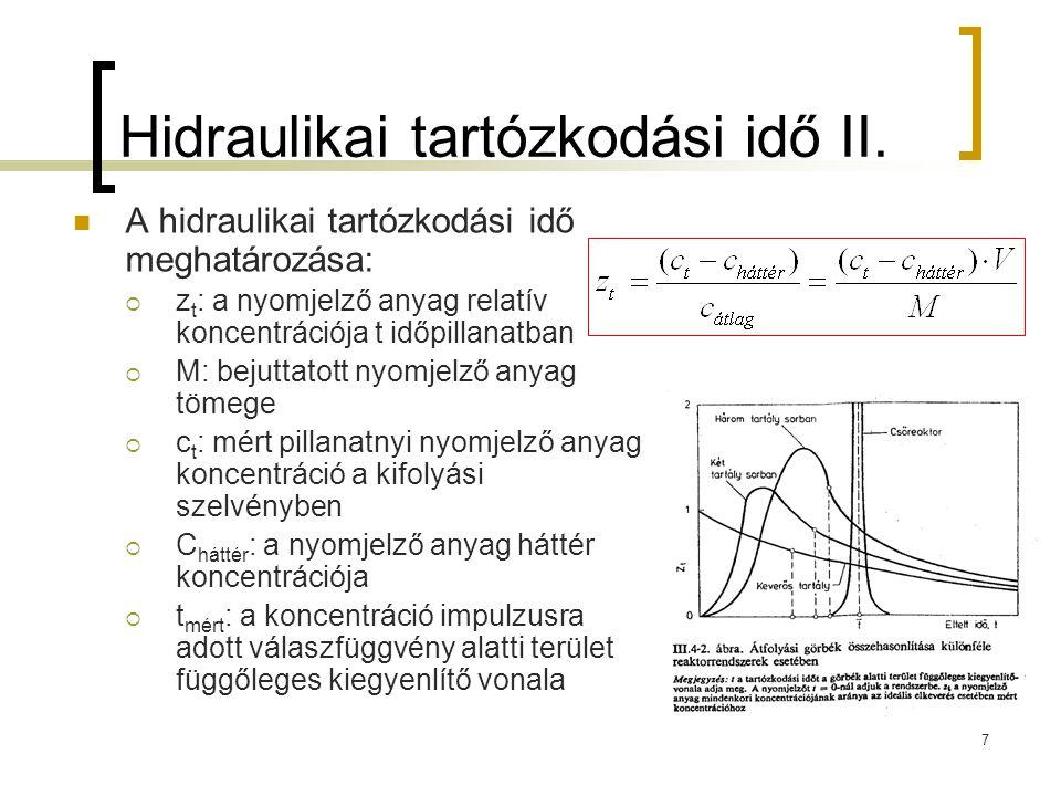 7 Hidraulikai tartózkodási idő II. A hidraulikai tartózkodási idő meghatározása:  z t : a nyomjelző anyag relatív koncentrációja t időpillanatban  M
