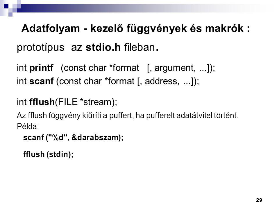29 Adatfolyam - kezelő függvények és makrók : prototípus az stdio.h fileban.
