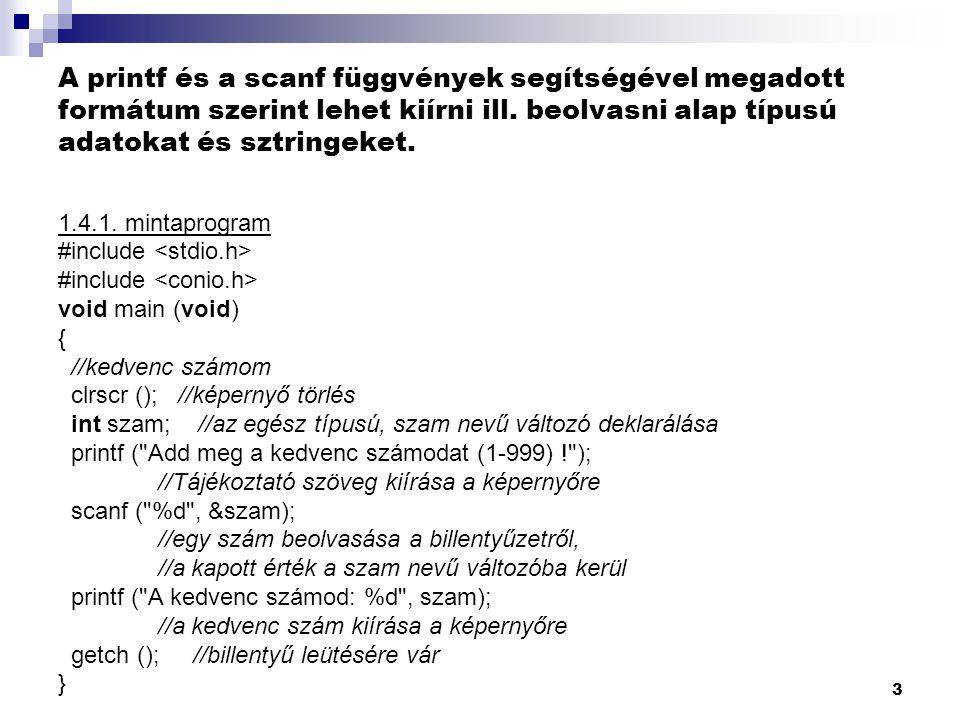 3 A printf és a scanf függvények segítségével megadott formátum szerint lehet kiírni ill.