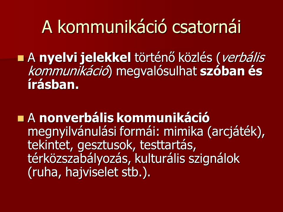 A kommunikáció csatornái A nyelvi jelekkel történő közlés (verbális kommunikáció) megvalósulhat szóban és írásban. A nyelvi jelekkel történő közlés (v