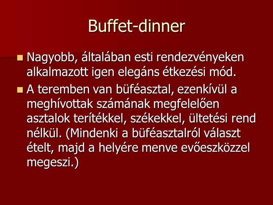 Buffet-dinner Nagyobb, általában esti rendezvényeken alkalmazott igen elegáns étkezési mód. Nagyobb, általában esti rendezvényeken alkalmazott igen el