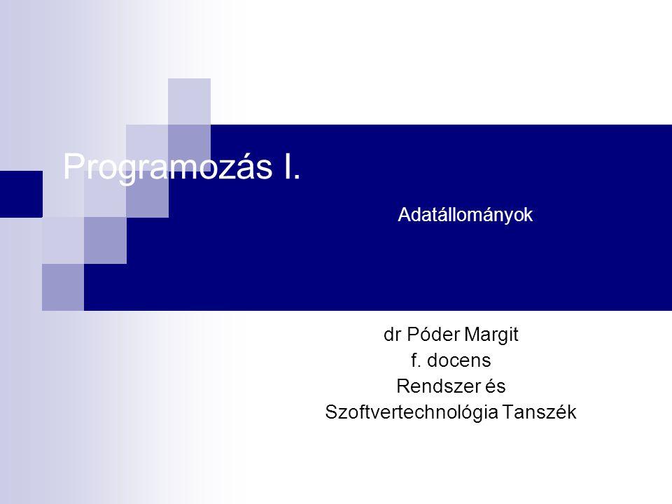 Programozás I. Adatállományok dr Póder Margit f. docens Rendszer és Szoftvertechnológia Tanszék