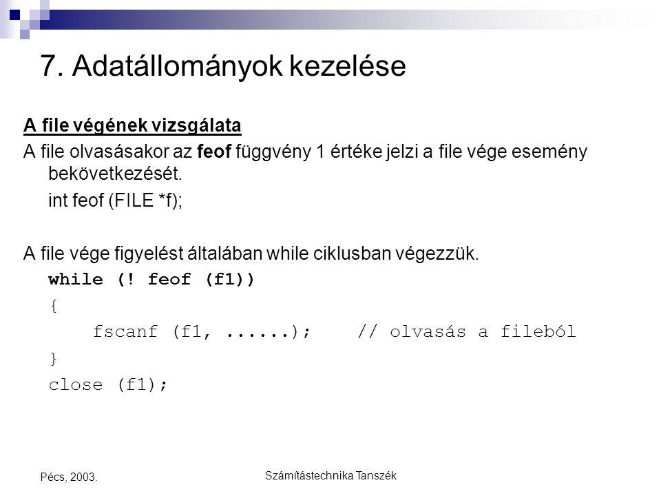 Számítástechnika Tanszék Pécs, 2003. 7. Adatállományok kezelése A file végének vizsgálata A file olvasásakor az feof függvény 1 értéke jelzi a file vé
