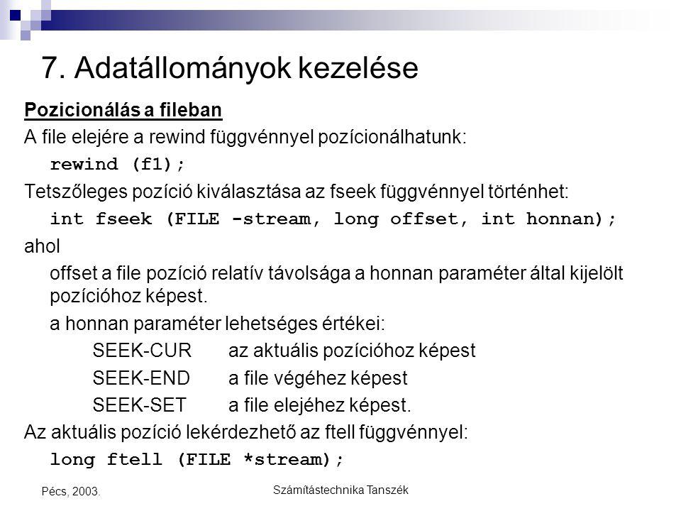 Számítástechnika Tanszék Pécs, 2003. 7. Adatállományok kezelése Pozicionálás a fileban A file elejére a rewind függvénnyel pozícionálhatunk: rewind (f