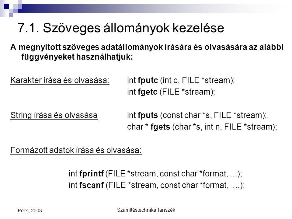 Számítástechnika Tanszék Pécs, 2003. 7.1. Szöveges állományok kezelése A megnyitott szöveges adatállományok írására és olvasására az alábbi függvények