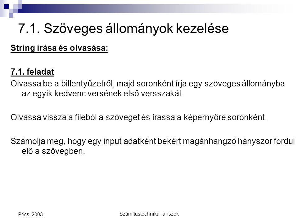 Számítástechnika Tanszék Pécs, 2003. 7.1. Szöveges állományok kezelése String írása és olvasása: 7.1. feladat Olvassa be a billentyűzetről, majd soron
