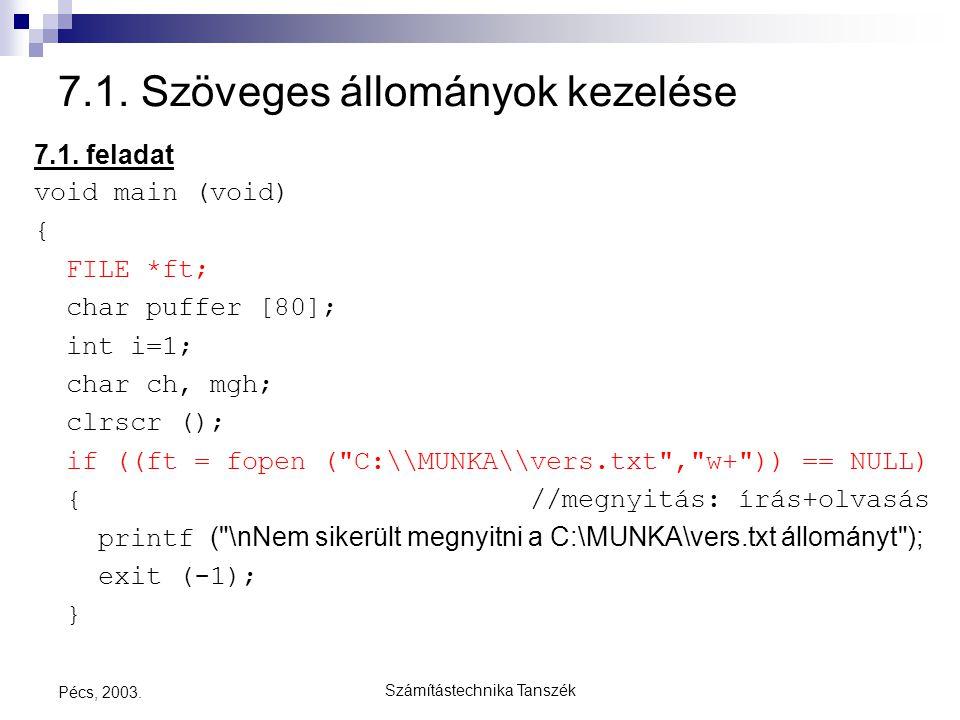 Számítástechnika Tanszék Pécs, 2003. 7.1. Szöveges állományok kezelése 7.1. feladat void main (void) { FILE *ft; char puffer [80]; int i=1; char ch, m