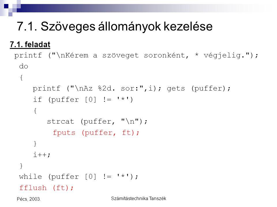 Számítástechnika Tanszék Pécs, 2003. 7.1. Szöveges állományok kezelése 7.1. feladat printf (