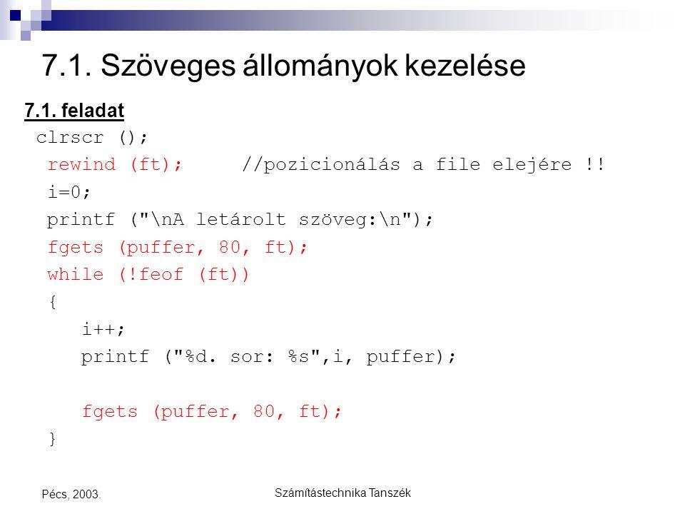 Számítástechnika Tanszék Pécs, 2003. 7.1. Szöveges állományok kezelése 7.1. feladat clrscr (); rewind (ft); //pozicionálás a file elejére !! i=0; prin