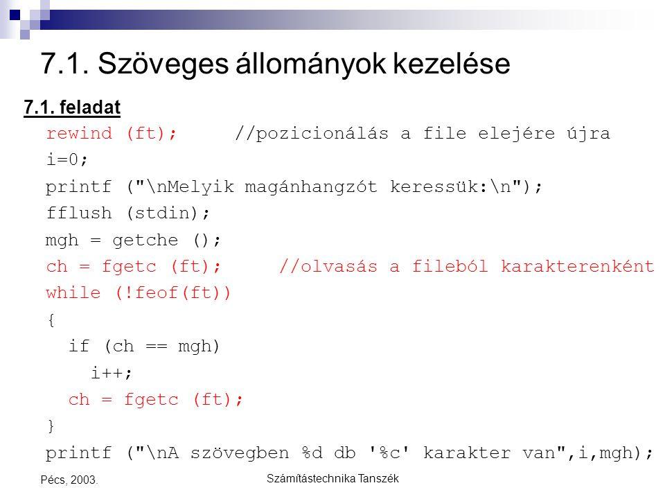Számítástechnika Tanszék Pécs, 2003. 7.1. Szöveges állományok kezelése 7.1. feladat rewind (ft); //pozicionálás a file elejére újra i=0; printf (
