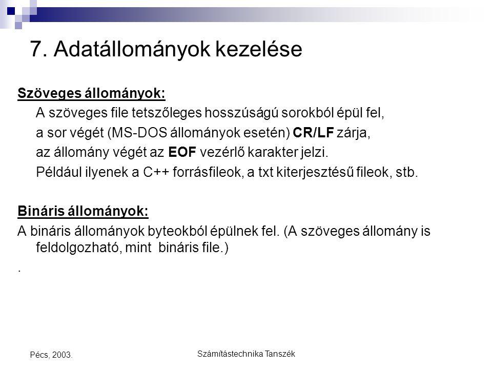 Számítástechnika Tanszék Pécs, 2003. 7. Adatállományok kezelése Szöveges állományok: A szöveges file tetszőleges hosszúságú sorokból épül fel, a sor v