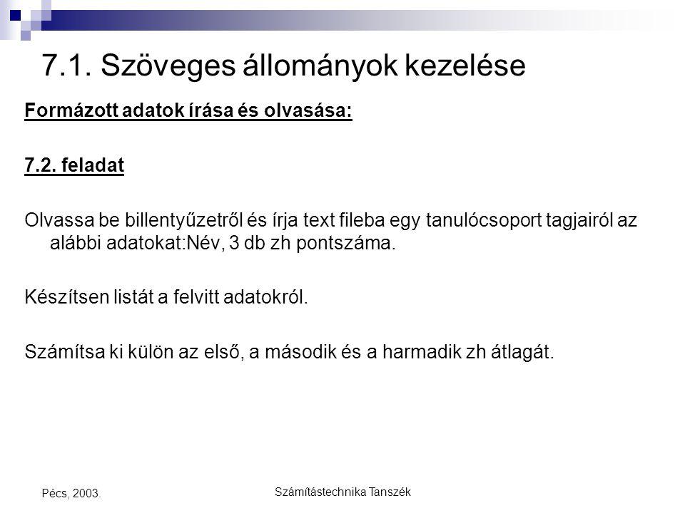 Számítástechnika Tanszék Pécs, 2003. 7.1. Szöveges állományok kezelése Formázott adatok írása és olvasása: 7.2. feladat Olvassa be billentyűzetről és