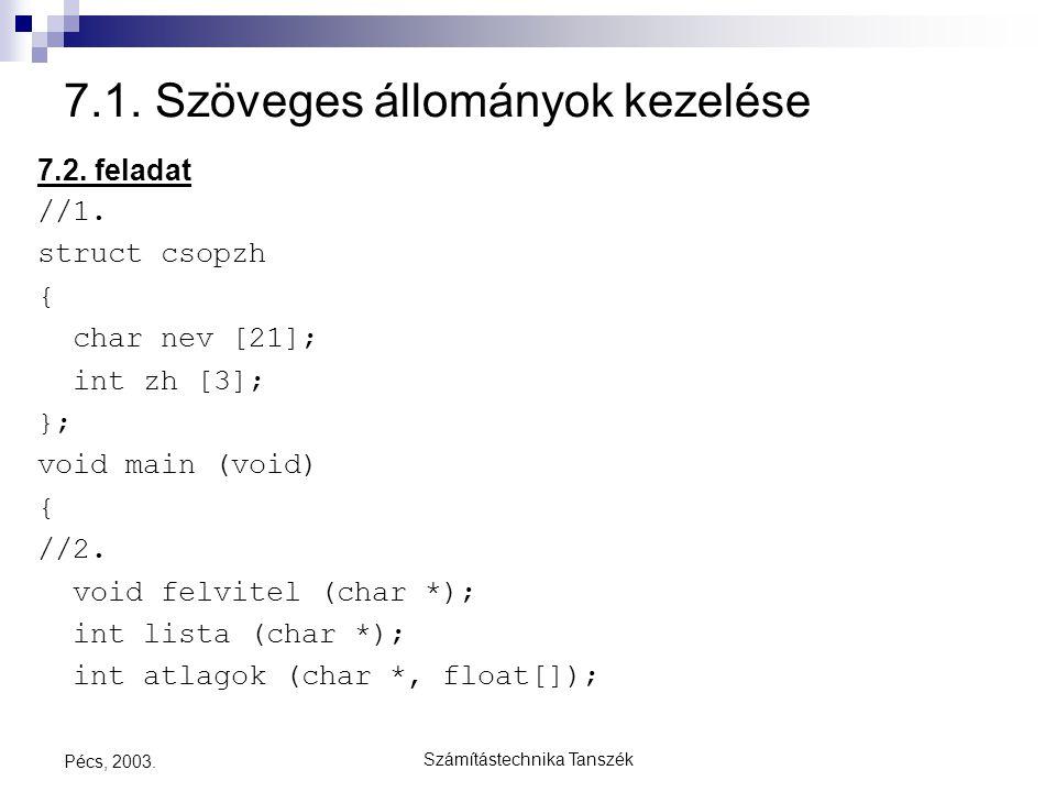 Számítástechnika Tanszék Pécs, 2003. 7.1. Szöveges állományok kezelése 7.2. feladat //1. struct csopzh { char nev [21]; int zh [3]; }; void main (void