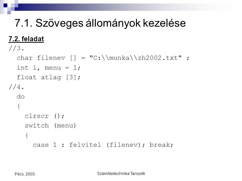 Számítástechnika Tanszék Pécs, 2003. 7.1. Szöveges állományok kezelése 7.2. feladat //3. char filenev [] =