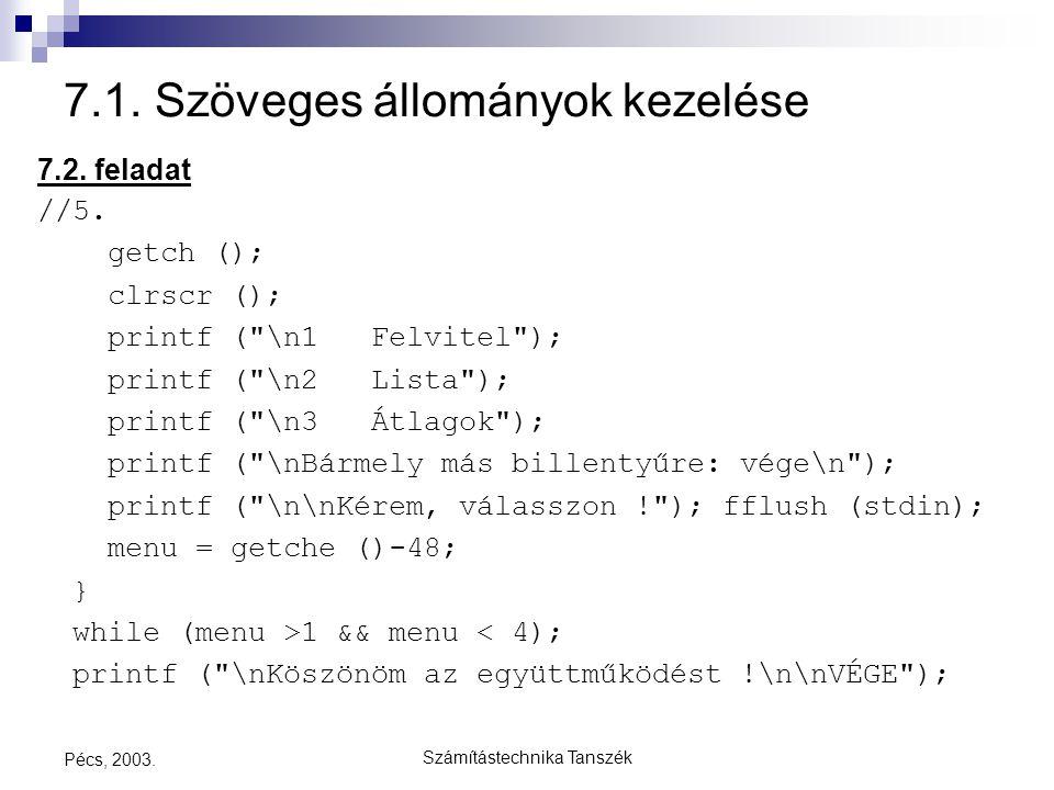 Számítástechnika Tanszék Pécs, 2003. 7.1. Szöveges állományok kezelése 7.2. feladat //5. getch (); clrscr (); printf (