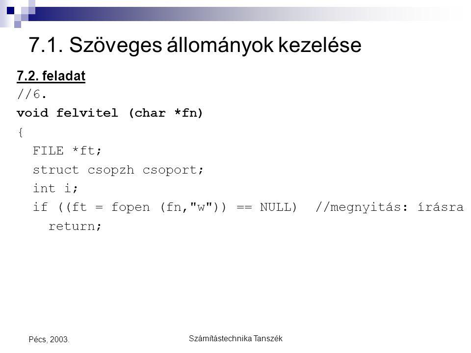 Számítástechnika Tanszék Pécs, 2003. 7.1. Szöveges állományok kezelése 7.2. feladat //6. void felvitel (char *fn) { FILE *ft; struct csopzh csoport; i
