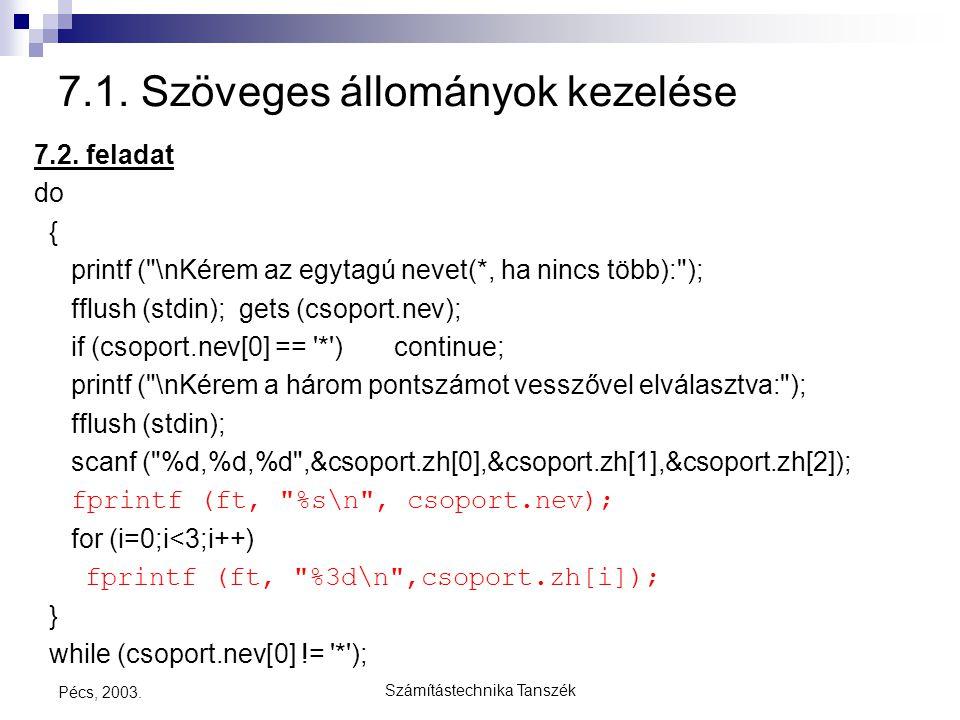 Számítástechnika Tanszék Pécs, 2003. 7.1. Szöveges állományok kezelése 7.2. feladat do { printf (